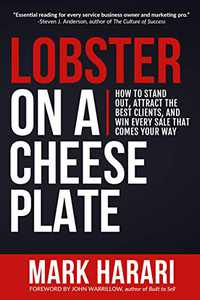 Lobster on a Cheese Plate: How to Stand Out, Attract the Best Clients, and Win Every Sale that Comes Your Way