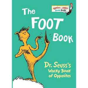 The Foot Book: Dr. Seuss's Wacky Book of Opposites (Bright and Early Books) - by Dr. Seuss (Board Book)