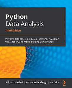 Python Data Analysis: Perform data collection, data processing, wrangling, visualization, and model building using Python, 3rd Edition