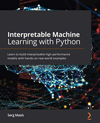 Interpretable Machine Learning with Python: Learn to build interpretable high-performance models with hands-on real-world examples