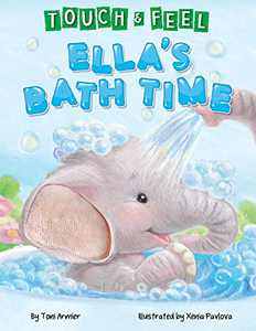 Touch and Feel Ella's Bath Time - Novelty Book - Children's Board Book - Interactive Fun Child's Book