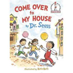 Come Over to My House (Hardcover) by Seuss, Katie Kath (Illustrator)