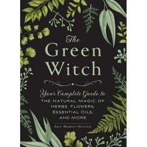 The Green Witch - by Arin Murphy-Hiscock (Hardcover)