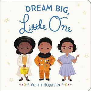 Dream Big, Little One - by Vashti Harrison (Hardcover)