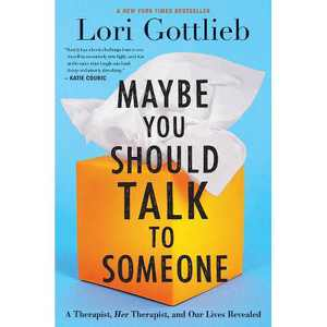 Maybe You Should Talk to Someone - by Lori Gottlieb (Hardcover)