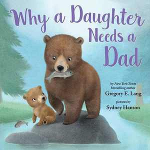 Why a Daughter Needs a Dad - by  Gregory Lang & Susanna Leonard Hill (Hardcover)