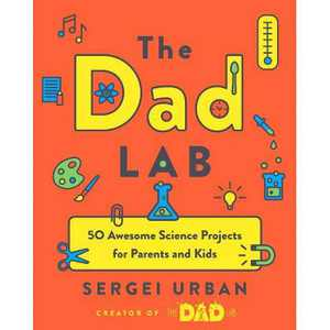 The Dad Lab : 50 Awesome Science Projects for Parents and Kids - by Sergei Urban (Paperback)