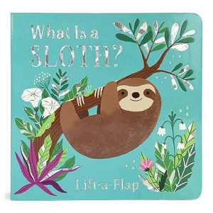 What Is a Sloth? - (Chunky Lift-A-Flap Board Book) by Ginger Swift (Board_book)