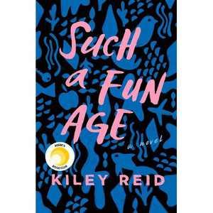 Such a Fun Age - by Kiley Reid (Hardcover)
