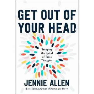 Get Out of Your Head - by Jennie Allen (Hardcover)