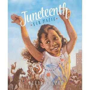 Juneteenth for Mazie - (Fiction Picture Books) by Floyd Cooper (Hardcover)