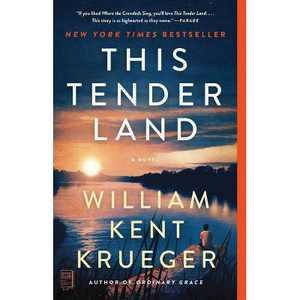 This Tender Land - by William Kent Krueger (Paperback)