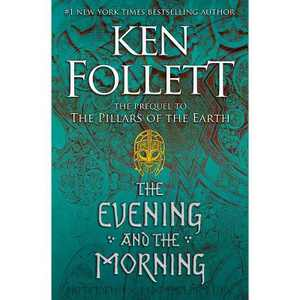 The Evening and the Morning - (Kingsbridge) by Ken Follett (Hardcover)