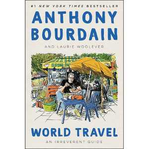 World Travel - by Anthony Bourdain & Laurie Woolever (Hardcover)