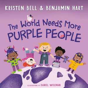 The World Needs More Purple People - by Kristen Bell & Benjamin Hart (Hardcover)