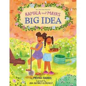 Kamala and Maya's Big Idea - by Meena Harris (Hardcover)