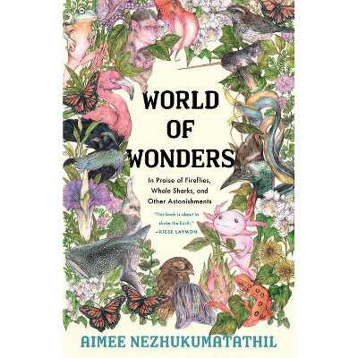 World of Wonders - by Aimee Nezhukumatathil (Hardcover)