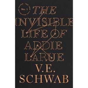 The Invisible Life of Addie Larue - by V E Schwab (Hardcover)