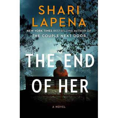 The End of Her - by Shari Lapena (Hardcover)