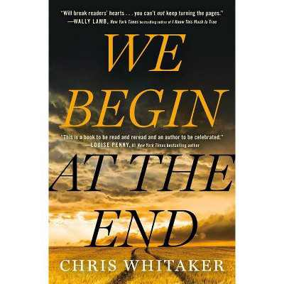 We Begin at the End - by Chris Whitaker (Hardcover)