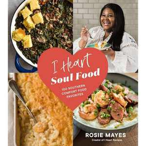 I Heart Soul Food - by Rosie Mayes (Paperback)