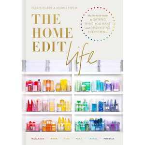 The Home Edit Life - by Clea Shearer & Joanna Teplin (Hardcover)