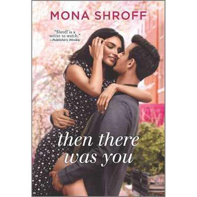 Then There Was You - by Mona Shroff (Paperback)