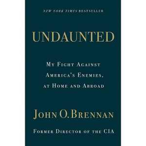 Undaunted: My Fight Against America's Enemies, At Home and Abroad - by John O. Brennan (Hardcover)