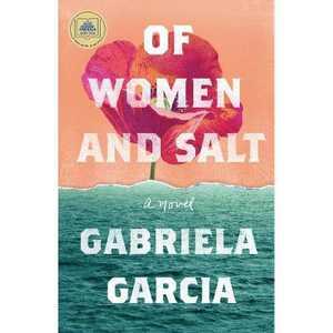 Of Women and Salt - by Gabriela Garcia (Hardcover)
