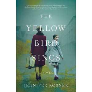 The Yellow Bird Sings - by Jennifer Rosner (Paperback)