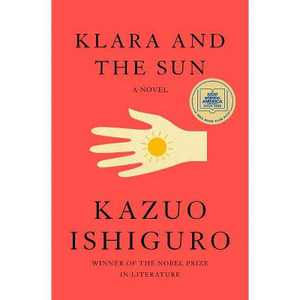 Klara and the Sun - by Kazuo Ishiguro (Hardcover)