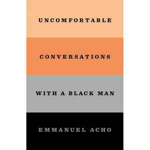 Uncomfortable Conversations With a Black Man - by Emmanuel Acho (Hardcover)