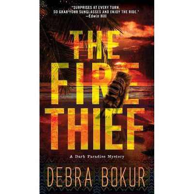 The Fire Thief - (A Dark Paradise Mystery) by Debra Bokur (Paperback)
