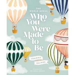 The World Needs Who You Were Made to Be - by Joanna Gaines (Hardcover)