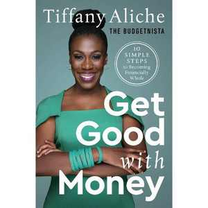 Get Good with Money - by Tiffany the Budgetnista Aliche (Hardcover)