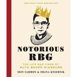 Notorious RBG - Annotated by Irin Carmon & Shana Knizhnik (Hardcover)