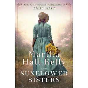 Sunflower Sisters - by Martha Hall Kelly (Hardcover)