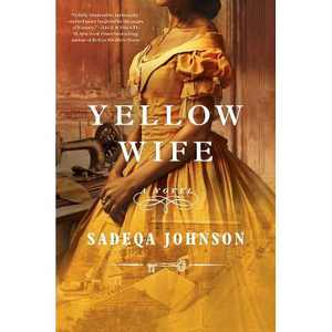 Yellow Wife - by Sadeqa Johnson (Hardcover)