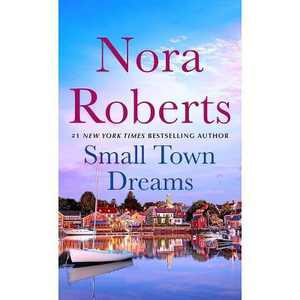 Small Town Dreams - by Nora Roberts (Paperback)