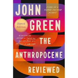 The Anthropocene Reviewed (Signed Edition) - by John Green (Hardcover)