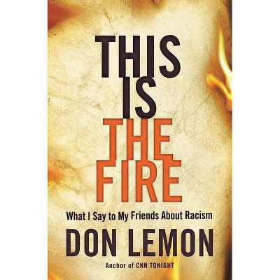 This Is the Fire - by Don Lemon (Hardcover)