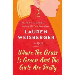 Where the Gr Is Green and the Girls Are Pretty - by Lauren Weisberger (Hardcover)