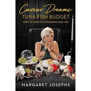 Caviar Dreams, Tuna Fish Budget: How to Survive in Business and Life - by Margaret Josephs (Hardcover)