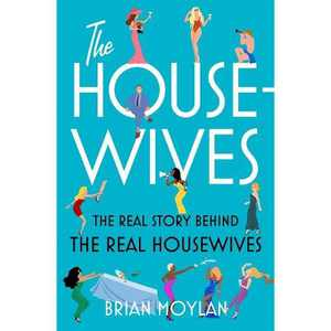 The Housewives - by Brian Moylan (Hardcover)