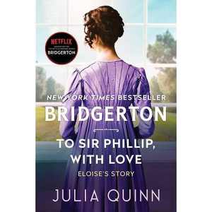 To Sir Phillip, with Love - (Bridgertons, 5) by Julia Quinn (Paperback)