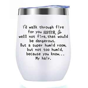 Sister Gifts from Sister, Brother,12oz Wine Tumbler Birthday Gift for Sisters,Funny Best Sister Gift For Big Sister, Little Sister,Soul Sister, I Would Walk Through Fire For You Sister White