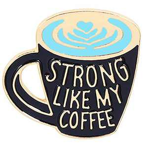 Enamel Pin Funny Cute Art Brooch Badges for Clothes Bag Lapel Strong Like My Coffee