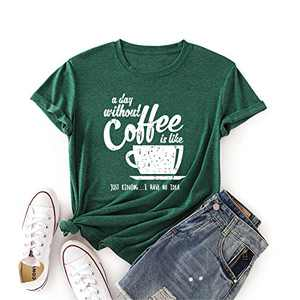 NIHONGR A Day Without Coffee is Like Just Kidding T-Shirt Women Short-Sleeve Casual Top Shirt(Dark Green Medium