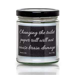 Changing The Toilet Paper Roll Will Not Cause Brain Damage- Funny 6 Oz Jar Candle- 40 Hour Burn- White Sage & Lavender Scent